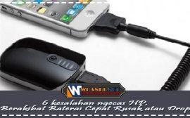 6 kesalahan ngecas HP Berakibat Baterai Cepat Rusak atau Drop