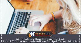 Mau Sukses Dan Lancar Skripsi, Ikuti 7 Cara Menyelesaikan Skripsi Tepat Waktu