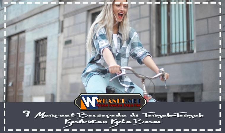 9 Manfaat Bersepeda di Tengah Tengah Kesibukan Kota Besar