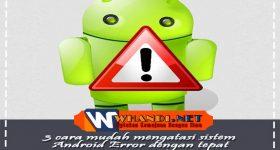 3 Cara Mudah Mengatasi Sistem Android Error Dengan Tepat