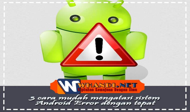 Cara Mengatasi Sistem Android Error Dengan Tepat