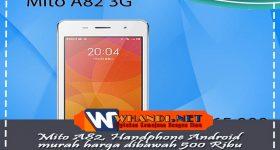 Mito A82, Handphone Android Murah di bawah 500 Ribu