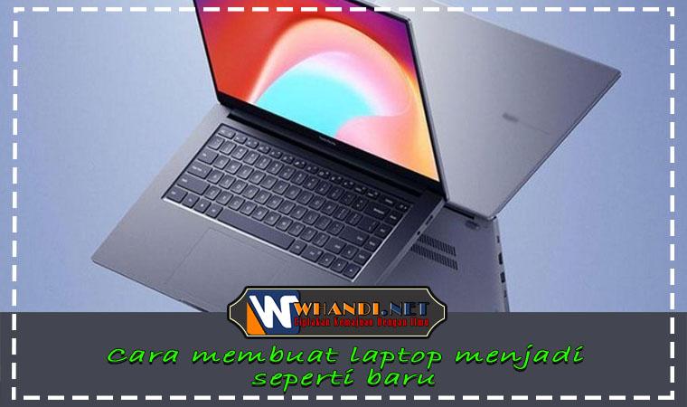 cara membuat kinerja laptop menjadi seperti baru