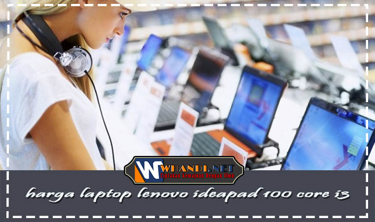 harga laptop lenovo ideapad 100 core i3